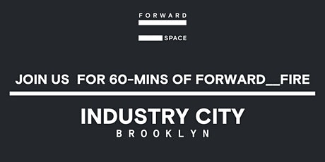 FORWARD__Fire w/ Rachel + FS Team at Industry City tickets