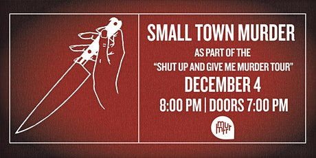 Small Town Murder:  As Part of The Shut Up And Give Me Murder Tour tickets