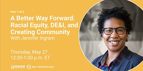 A Better Way Forward: Racial Equity, DE&I, and Creating Community tickets