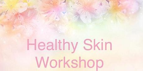 Healthy Skin Workshop tickets