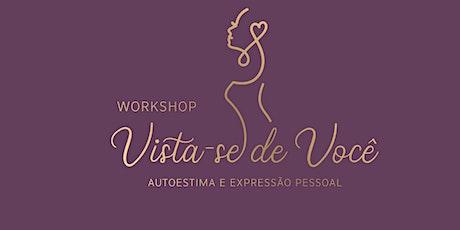 Vista-se de você:  Workshop de Autoestima e Expressão Pessoal ingressos