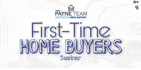 First-Time Home Buyers Seminar- The Payne Team RE tickets