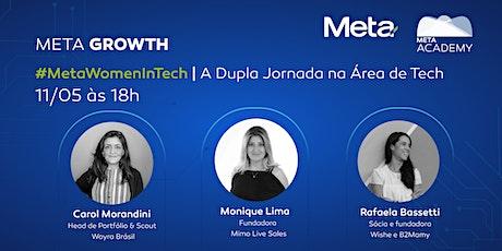 Meta Growth | A Dupla Jornada na Área de Tech #MetaWomenInTech bilhetes