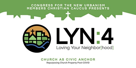 LYN:4 - Church as Civic Anchor: Repurposing Church Property Post-COVID tickets