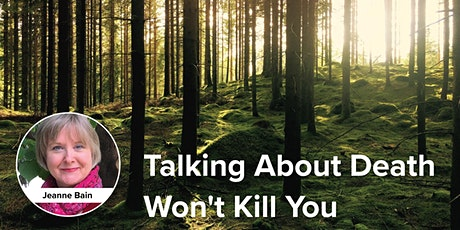 Talking About Death Won't Kill You: A Facilitated Conversation tickets