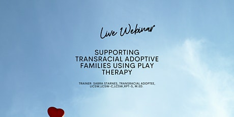 Supporting Transracial Adoptive Families  Using Play Therapy tickets