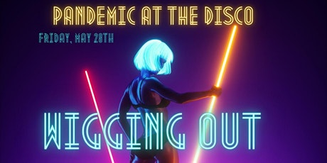 Pandemic at the Disco -  WIGGING OUT tickets