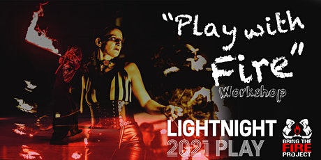 """Play with Fire""  free workshop with Bring the Fire Project for LightNight tickets"