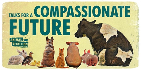 Animal Rebellion Ireland presents 'Talks for a Compassionate Future' tickets