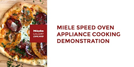 MIELE SPEED OVEN APPLIANCE COOKING DEMO tickets