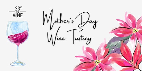 Mother's Day Wine Tasting at 23rd and Vine tickets