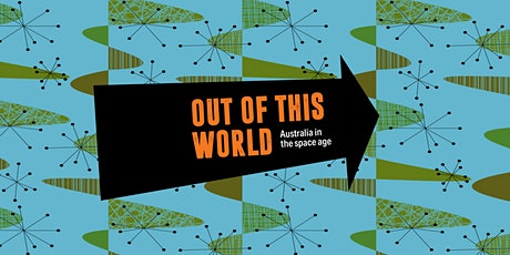 Curator Conversations 'Out of This World: Australia in the space age' tickets