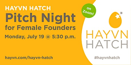 HAYVN HATCH - Female Founder Pitch Night Series - July 19th - on Zoom tickets