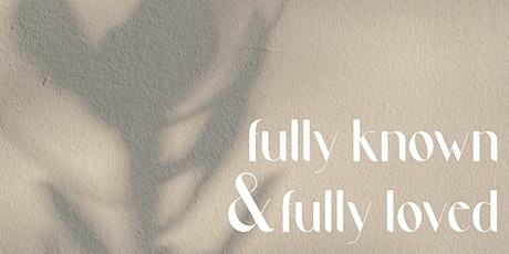 Women's Ministry Spring Event: Fully Known & Fully Loved tickets