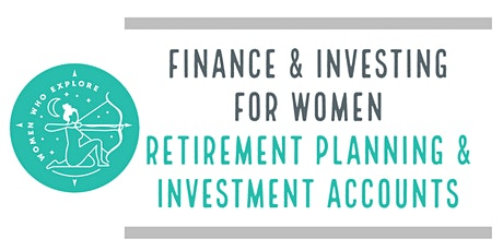 Finance & Investing 101 - Retirement Planning & Investment Accounts tickets