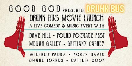 GOOD GOD PRESENTS DRUNK BUS - DRUNK BUS MOVIE LAUNCH tickets