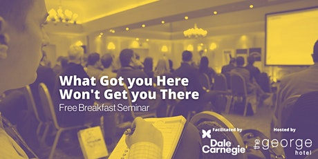 'What Got you Here Won't Get you There' FREE Breakfast Seminar tickets