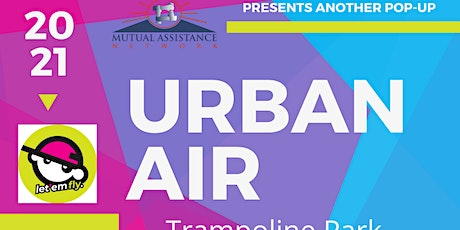 M.A.N POP-Ups Presents URBAN AIR tickets