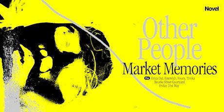 Novel x Other People Pres. Market Memories tickets
