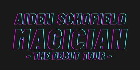 Aiden Schofield: MAGICIAN - The Debut Tour tickets