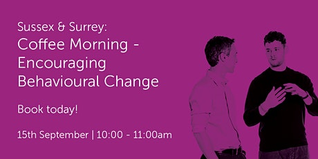 SS150921 Sussex & Surrey: Coffee Morning - Encouraging Behavioural Change tickets