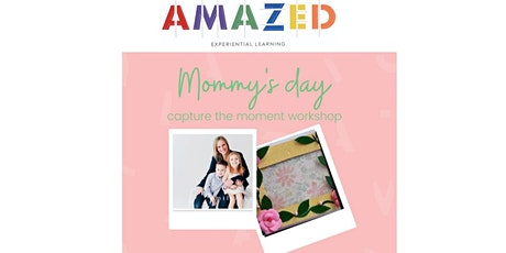 Mommy's Day Fun and Sweet Workshop - Capture the Special Moment Workshop tickets
