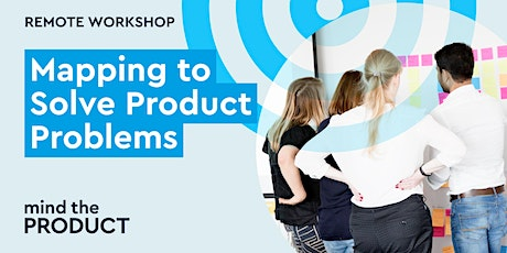 Mapping to Solve Product Problems Remote Workshop - Eastern Standard Time tickets