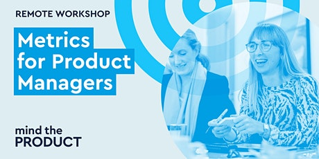 Metrics for Product Managers Remote Workshop - Eastern Standard Time tickets