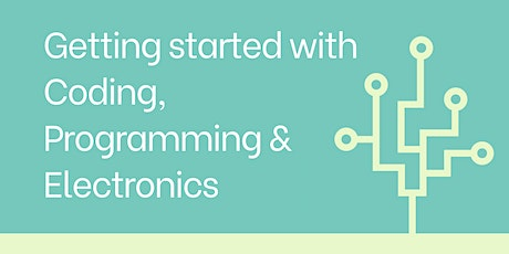 Getting started with Coding, Programming and Electronics tickets