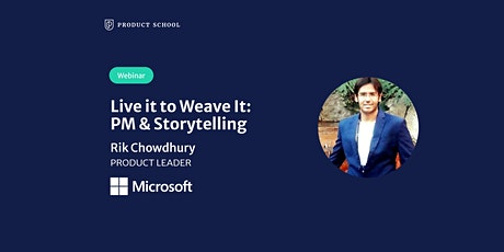 Webinar: Live it to Weave It: PM & Storytelling by Microsoft Product Leader tickets