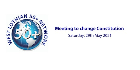 West Lothian 50 + Network  - PROPOSED CHANGE TO THE CONSTITUTION tickets