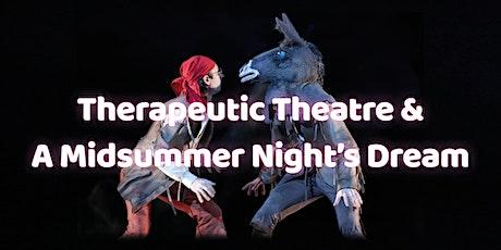 Therapeutic Theatre & A Midsummer Night's Dream tickets