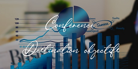 Conférence Destination objectifs tickets