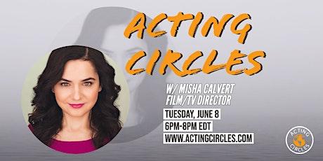 Acting Circles w/ Misha Calvert, Award-winning Film and TV Director tickets