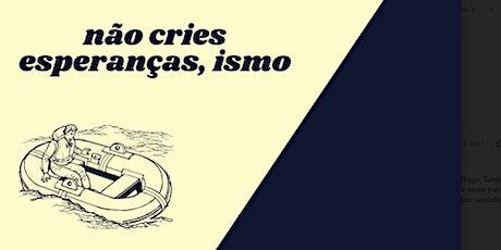 """""""Não cries esperanças, ismos"""" – espetáculo bilhetes"""