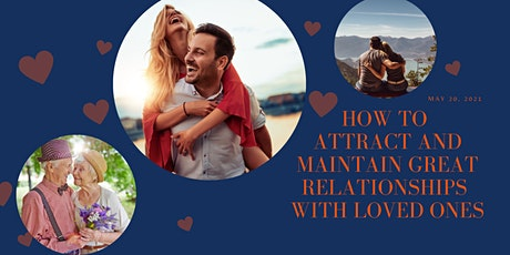 How to Attract and Maintain Great Relationships with Loved Ones tickets