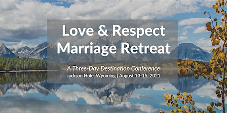 The Love and Respect Marriage Retreat | Jackson Hole, Wyoming tickets