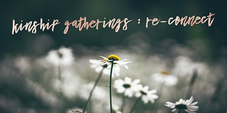 KINSHIP GATHERINGS: RE-CONNECT tickets