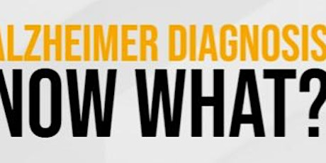 Alzheimer Diagnosis, Now What? tickets