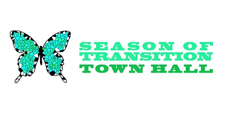Season of Transition Town Hall tickets