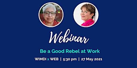 Be a Good Rebel at Work - WIMDI Interactive Webinar tickets