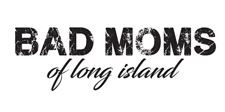 Bad Moms of Long Island 3rd Anniversary Party tickets