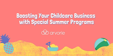 Boosting Your Childcare Business with Special Summer Programs tickets