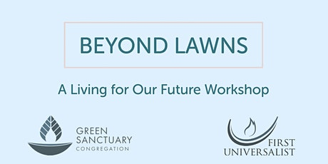 Living for our Future:  BEYOND LAWNS and Climate Victory Gardens tickets