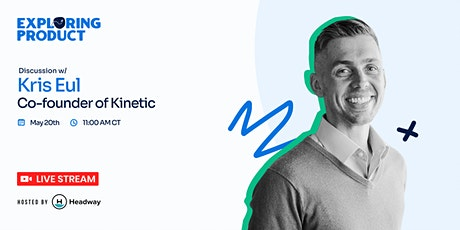 Exploring Product with Kris Eul,  Co-Founder & CEO at Kinetic tickets