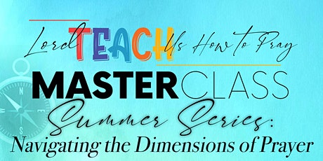 Master Class - Summer Series: Navigating the Dimensions of Prayer bilhetes
