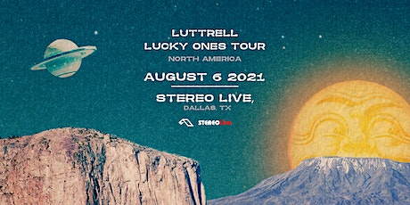 Luttrell - Stereo Live Dallas tickets