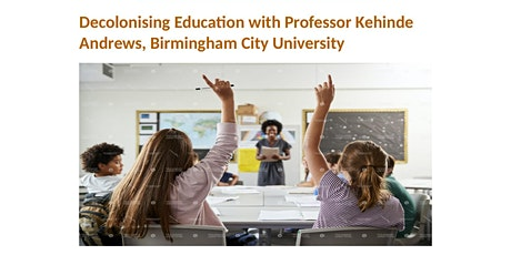Decolonising Education - in discussion with Professor Kehinde Andrews. tickets