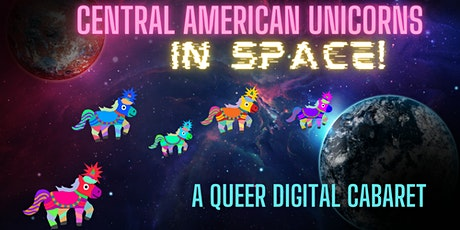 Central American Unicorns in Space! A Queer Digital Cabaret tickets