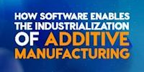 How Software Enables the Industrialization of Additive Manufacturing Tickets